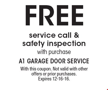 FREE service call & safety inspectionwith purchase. With this coupon. Not valid with other offers or prior purchases. Expires 12-16-16.