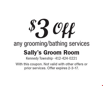 $3 Off any grooming/bathing services. With this coupon. Not valid with other offers or prior services. Offer expires 2-3-17.