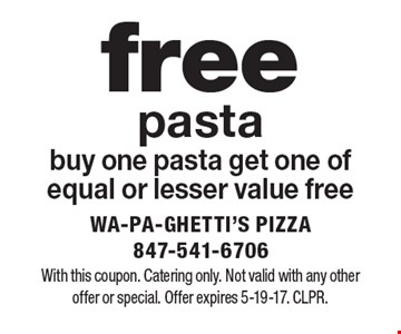 Free Pasta. Buy one pasta, get one of equal or lesser value free. With this coupon. Catering only. Not valid with any other offer or special. Offer expires 5-19-17. CLPR.