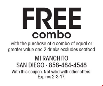 Free combo with the purchase of a combo of equal or greater value and 2 drinks. Excludes seafood. With this coupon. Not valid with other offers. Expires 2-3-17.