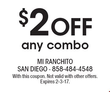 $2 off any combo. With this coupon. Not valid with other offers. Expires 2-3-17.