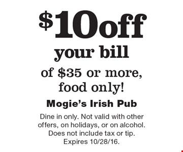 $10 off your bill of $35 or more, food only!. Dine in only. Not valid with other offers, on holidays, or on alcohol. Does not include tax or tip. Expires 10/28/16.