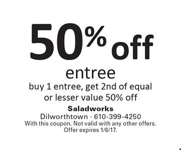 50% off entree. Buy 1 entree, get 2nd of equal or lesser value 50% off. With this coupon. Not valid with any other offers. Offer expires 1/6/17.