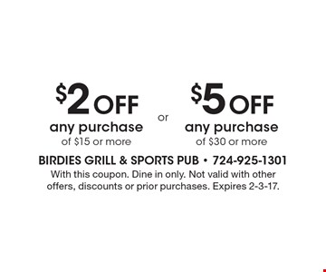 $2 OFF any purchase of $15 or more. $5 OFF any purchase of $30 or more. With this coupon. Dine in only. Not valid with other offers, discounts or prior purchases. Expires 2-3-17.