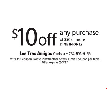 $10 off any purchase of $50 or moredine in only. With this coupon. Not valid with other offers. Limit 1 coupon per table.Offer expires 2/3/17.