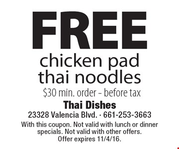 FREE chicken pad thai noodles $30 min. order - before tax. With this coupon. Not valid with lunch or dinner specials. Not valid with other offers.Offer expires 11/4/16.