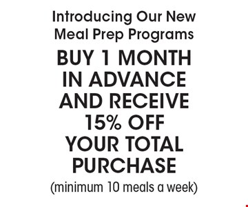 Introducing Our New Meal Prep Programs! BUY 1 MONTH in advance and receive 15% off your total purchase  (minimum 10 meals a week).