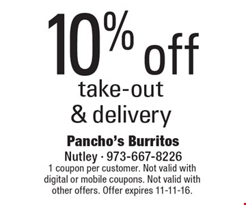 10% off take-out & delivery. 1 coupon per customer. Not valid with digital or mobile coupons. Not valid with other offers. Offer expires 11-11-16.