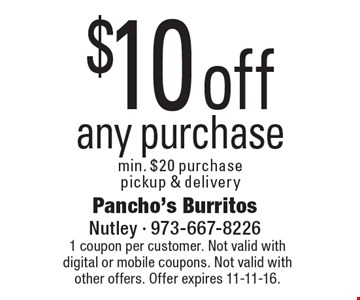 $10 off any purchase min. $20 purchase, pickup & delivery. 1 coupon per customer. Not valid with digital or mobile coupons. Not valid with other offers. Offer expires 11-11-16.