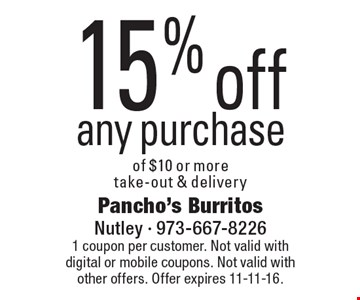15% off any purchase of $10 or more, take-out & delivery. 1 coupon per customer. Not valid with digital or mobile coupons. Not valid with other offers. Offer expires 11-11-16.