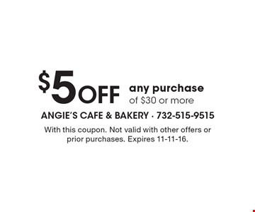 $5 Off any purchase of $30 or more. With this coupon. Not valid with other offers or prior purchases. Expires 11-11-16.