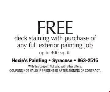 Free deck staining with purchase of any full exterior painting job up to 400 sq. ft.. With this coupon. Not valid with other offers. Coupons not valid if presented after signing of contract.