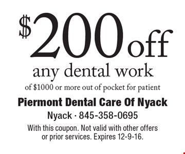 $200 off any dental work of $1000 or more out of pocket for patient. With this coupon. Not valid with other offers or prior services. Expires 12-9-16.