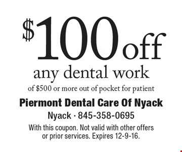 $100 off any dental work of $500 or more out of pocket for patient. With this coupon. Not valid with other offers or prior services. Expires 12-9-16.