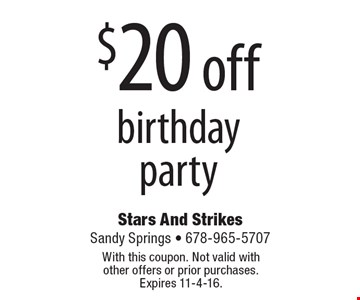 $20 off birthday party. With this coupon. Not valid with other offers or prior purchases. Expires 11-4-16.