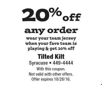 20% off any order. Wear your team jersey when your fave team is playing & get 20% off. With this coupon. Not valid with other offers. Offer expires 10/28/16.