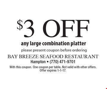 $3 Off Any Large Combination Platter. Please present coupon before ordering. With this coupon. One coupon per table. Not valid with other offers. Offer expires 1-1-17.