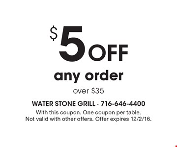 $5 Off any order over $35. With this coupon. One coupon per table. Not valid with other offers. Offer expires 12/2/16.