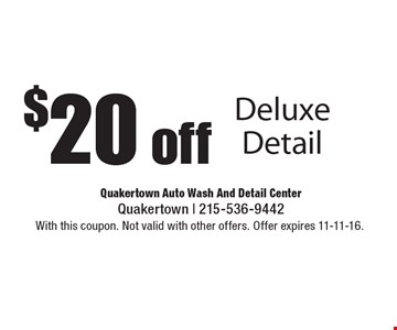 $20 off Deluxe Detail. With this coupon. Not valid with other offers. Offer expires 11-11-16.