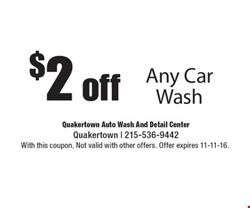 $2 off Any Car Wash. With this coupon. Not valid with other offers. Offer expires 11-11-16.