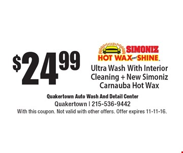 $24.99 Ultra Wash With Interior Cleaning + New Simoniz Carnauba Hot Wax. With this coupon. Not valid with other offers. Offer expires 11-11-16.