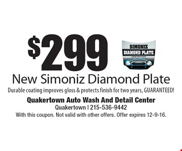 $299 New Simoniz Diamond Plate. Durable coating improves gloss & protects finish for two years, GUARANTEED! With this coupon. Not valid with other offers. Offer expires 12-9-16.