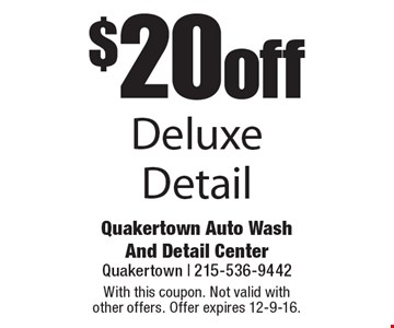 $20 off Deluxe Detail. With this coupon. Not valid with other offers. Offer expires 12-9-16.