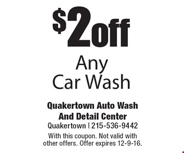 $2 off Any Car Wash. With this coupon. Not valid with other offers. Offer expires 12-9-16.