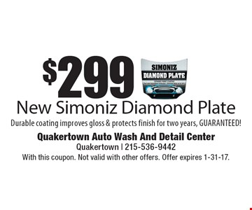 $299 New Simoniz Diamond Plate. Durable coating improves gloss & protects finish for two years, guaranteed! With this coupon. Not valid with other offers. Offer expires 1-31-17.