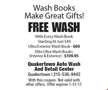 Wash Books Make Great Gifts! Free Wash With Every Wash Book Starting At Just $40. Ultra Exterior Wash Book $60. Elite Ultra Wash Books (Interior & Exterior) $109.95. With this coupon. Not valid with other offers. Offer expires 1-31-17.