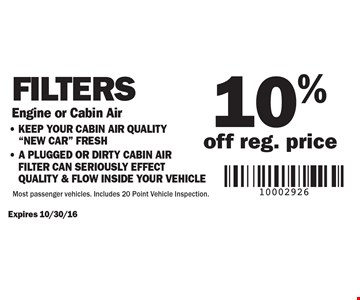 10% off reg. price Filters Engine or Cabin Air. Keep your CABIN AIR QUALITY