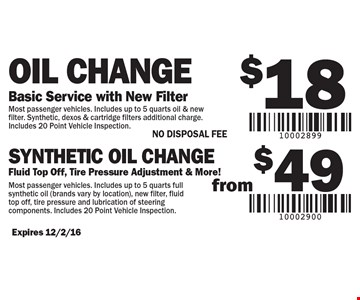$18 Oil Change Basic Service with New Filter OR synthetic oil change from $49 Fluid. Fluid Top Off, Tire Pressure Adjustment & More!  NO DISPOSAL FEE. Expires 12/2/16.