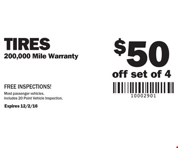 $50 off set of 4 Tires (200,000 Mile Warranty). FREE INSPECTIONS! Most passenger vehicles. Includes 20 Point Vehicle Inspection. Expires 12/2/16