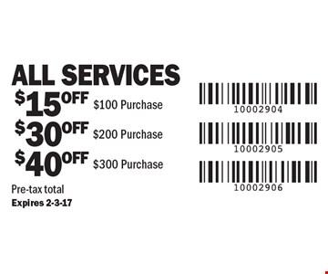 $15 off all services over $100 OR $30 off all services over $200 OR $40 off all services $300 or more. Pre-tax total. Expires 2-3-17