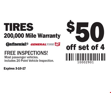 $50 off set of 4 Tires 200,000 Mile Warranty. Free Inspections! Most passenger vehicles. includes 20 Point Vehicle Inspection.Expires 3-10-17