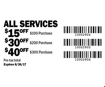 Up to $40 off all services. $15 off all services over $100 OR $30 off all services over $200 OR $40 off all services $300 or more. Pre-tax total Expires 8/26/17