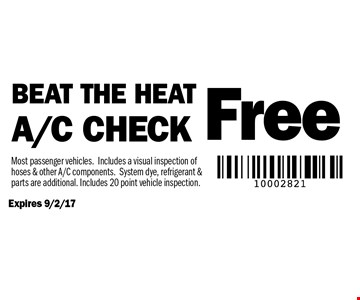BEAT THE HEAT! Free A/C check. Most passenger vehicles. Includes a visual inspection of hoses & other A/C components. System dye, refrigerant & parts are additional. Includes 20 point vehicle inspection. Expires 9/2/17