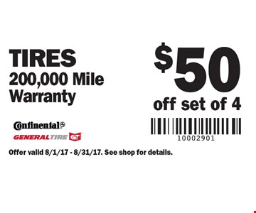 $50 off set of 4 Tires 200,000 Mile Warranty. Offer valid 8/1/17 - 8/31/17. See shop for details.