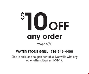 $10 Off any order over $70. Dine in only, one coupon per table. Not valid with any other offers. Expires 1-31-17.