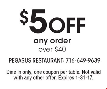 $5 Off any order over $40. Dine in only, one coupon per table. Not valid with any other offer. Expires 1-31-17.