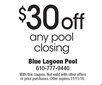 $30 off any pool closing. With this coupon. Not valid with other offers or prior purchases. Offer expires 11/11/16.