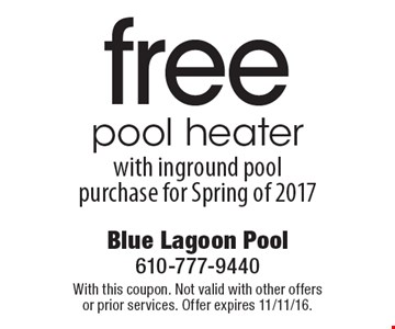 free pool heater with inground pool purchase for Spring of 2017. With this coupon. Not valid with other offers or prior services. Offer expires 11/11/16.