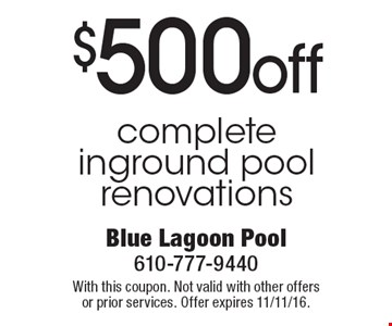 $500 off complete inground pool renovations. With this coupon. Not valid with other offers or prior services. Offer expires 11/11/16.