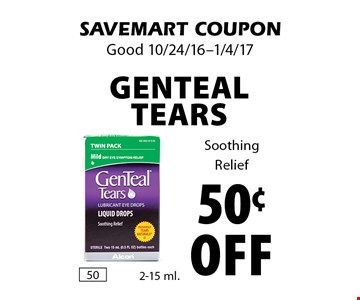 50¢ off Genteal Tears. Soothing Relief. SAVEMART COUPON. Good 10/24/16-1/4/17
