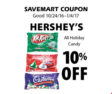 10% Off HERSHEY'S All Holiday Candy. SAVEMART COUPON. Good 10/24/16-1/4/17