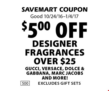 $5.00 off DESIGNER fragrances OVER $25 Gucci, Versace, Dolce & Gabbana, Marc Jacobs and more!. SAVEMART COUPON. Good 10/24/16-1/4/17.