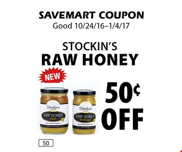 50¢ off Stockin's Raw HONEY. SAVEMART COUPON. Good 10/24/16-1/4/17