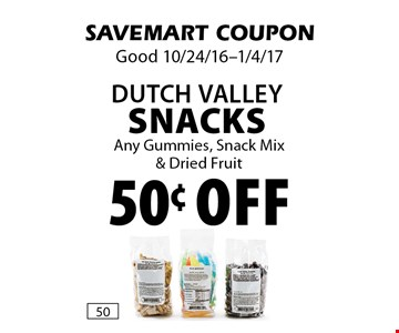 50¢ off Dutch Valley Snacks. Any Gummies, Snack Mix& Dried Fruit. SAVEMART COUPON. Good 10/24/16-1/4/17