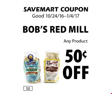 50¢ off Bob's Red Mill. Any Product. SAVEMART COUPON. Good 10/24/16-1/4/17.