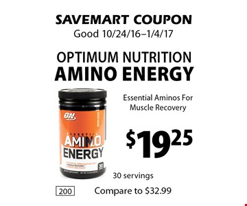 $19.25 Optimum Nutrition Amino Energy. Essential Aminos For Muscle Recovery. SAVEMART COUPON. Good 10/24/16-1/4/17